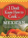 "The ""I Don't Know How to Cook"" Book Mexican: 300 Everyday Easy Mexican Recipes--That Anyone Can Make at Home! - Linda Rodriguez"