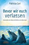 Bevor wir euch verlassen: Botschaften der Wale und Delfine an die Menschen (German Edition) - Patricia Cori