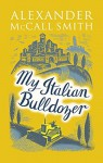 My Italian Bulldozer: A Novel - Alexander McCall Smith