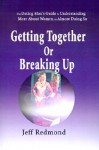 Getting Together or Breaking Up: (The Dating Man's Guide to Understanding More about Women (or Almost Doing So) - Jeffrey Redmond