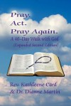 Pray. ACT. Pray Again. a 40-Day Walk with God (Expanded Second Edition) - Kathleene Card, Dianne Martin