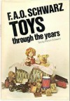 F. A. O. Schwarz Toys Through The Years - Marvin D. Schwartz, F a O Schwarz