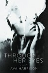 Through Her Eyes: A Novel - Ava Harrison