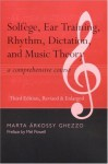Solfege, Ear Training, Rhythm, Dictation, and Music Theory: A Comprehensive Course - Marta Arkossy Ghezzo, Mel Powell