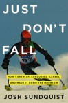 Just Don't Fall: How I Grew Up, Conquered Illness, and Made It Down the Mountain - Josh Sundquist