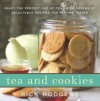 Tea and Cookies: Enjoy the Perfect Cup of Tea--with Dozens of Delectable Recipes for Teatime Treats - Rick Rodgers