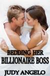 Bedding Her Billionaire Boss - Judy Angelo