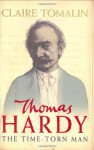 Thomas Hardy: The Time-Torn Man - Claire Tomalin