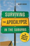 Surviving the Apocalypse in the Suburbs: The Thrivalist's Guide to Life Without Oil - Wendy Brown