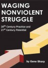 Waging Nonviolent Struggle: 20th Century Practice And 21st Century Potential - Gene Sharp, Christopher Miller, Joshua Paulson, Hardy Merriman