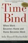 The Time Bind: When Work Becomes Home and Home Becomes Work - Arlie Russell Hochschild