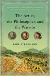 The Artist, the Philosopher, and the Warrior: The Intersecting Lives of Da Vinci, Machiavelli, and Borgia and the World They Shaped - Paul Strathern