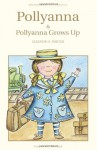 Pollyanna and Pollyanna Grows Up (Wordsworth Classics) - Eleanor H. Porter