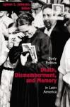 Death, Dismemberment, and Memory: Body Politics in Latin America - Lyman L. Johnson