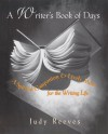 A Writer's Book of Days: A Spirited Companion and Lively Muse for the Writing Life - Judy Reeves