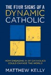 The Four Signs of a Dynamic Catholic: How Engaging 1% of Catholics Could Change the World - Matthew Kelly