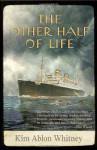 The Other Half of Life: A Novel Based on the True Story of the MS St. Louis - Kim Ablon Whitney
