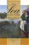 The Sea Is So Wide - Evelyn Eaton