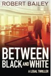 Between Black and White (McMurtrie and Drake Legal Thrillers) - Robert Bailey