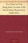 Two Years on Trek Being Some Account of the Royal Sussex Regiment in South Africa - Louis Eugène du Moulin, H. F. Bidder