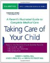 Taking Care of Your Child: A Parent's Illustrated Guide to Complete Medical Care - Robert H. Pantell, James F. Fries, Donald M. Vickery