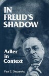 In Freud's Shadow: Adler in Context - Paul E. Stepansky