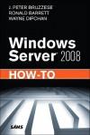 Windows Server 2008 How-To - J. Peter Bruzzese, Ronald Barrett, Wayne Dipchan