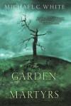 The Garden of Martyrs - Michael C. White