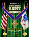 United States Army Heroes - Volume II: Distinguished Service Cross 1873 - WWI (A-G) - C. Douglas Sterner
