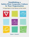 Establishing a Safety-First Corporate Culture in Your Organization: An Integrated Approach for Safety Professionals and Safety Committees - David L. Goetsch