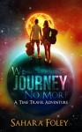 We Journey No More: A Time Travel Adventure - Sahara Foley