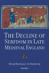 The Decline of Serfdom in Late Medieval England: From Bondage to Freedom - Mark Bailey