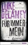 Für immer mein: Thriller (Allgemeine Reihe. Bastei Lübbe Taschenbücher) - Luke Delaney, Dr. Holger Hanowell