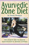 Ayurvedic Zone Diet: The Ancient Way to Health Rejuvenation & Weight Control - Dennis Thompson