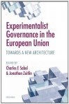 Experimentalist Governance in the European Union: Towards a New Architecture - Jonathan Zeitlin, Charles F. Sabel