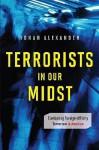 Terrorists in Our Midst: Combating Foreign-Affinity Terrorism in America - Yonah Alexander
