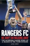 Rangers FC We Don't Do Walking Away: The Incredible Inside Story of a Season in the Third Division - Lisa Gray