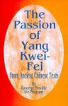 The Passion of Yang Kwei-Fei: From Ancient Chinese Texts - George Soulie De Morant, H. Bedford-Jones