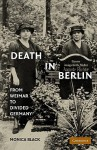 Death in Berlin: From Weimar to the Cold War - Monica Black