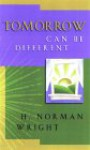 Tomorrow Can Be Different - H. Norman Wright