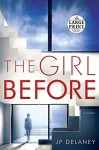 The Girl Before: A Novel (Random House Large Print) - JP Delaney