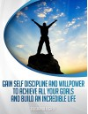SELF DISCIPLINE :How to Gain Discipline and Willpower to Achieve All your Goals and Build an Incredible Life (Develop Discipline - Willpower -Mastery - Self-Belief - Motivation- Self Esteem) - Alexander Grey, self discipline, Will Power, discipline