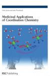 Medicinal Applications of Coordination Chemistry - Chris Jones, John R Thornback, Royal Society of Chemistry, Peter J Sadler, Jon R. Dilworth, David R. Williams