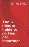 The 5 Minute Guide To Picking Car Insurance - James Smith