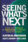 By Clayton M. Christensen - Seeing What's Next: Using the Theories of Innovation to Predict Industry Change: Using Theories of Innovation to Predict Industry Change (First Printing) (8.2.2004) - Clayton M. Christensen