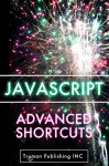 Javascript Shortcuts: Advanced JavaScript Programming Made Simple - in 81 Pages or Less! - Truman Publishing