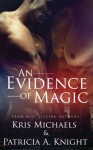 An Evidence of Magic - Kris Michaels, Patricia A. Knight
