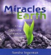Miracles for the Earth: A 7-Step Guide to Healing Yourself and Your Environment - Sandra Ingerman