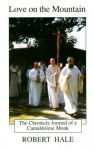 Love on the Mountain: The Chronicle Journal of a Camaldolese Monk - Robert Beverly Hale