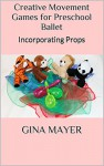 Creative Movement Games for Preschool Ballet: Incorporating Props - Gina Mayer